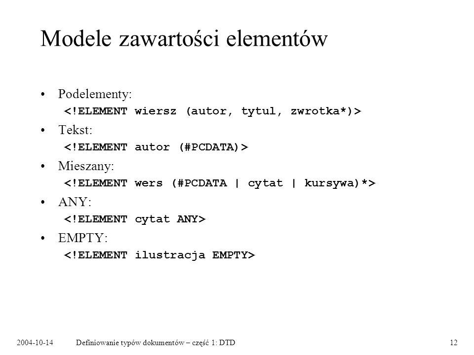 2004-10-14Definiowanie typów dokumentów – część 1: DTD13 Budowanie modeli zawartości Znana notacja: –+ jeden lub więcej –* zero lub więcej –, sekwencja –| alternatywa –.