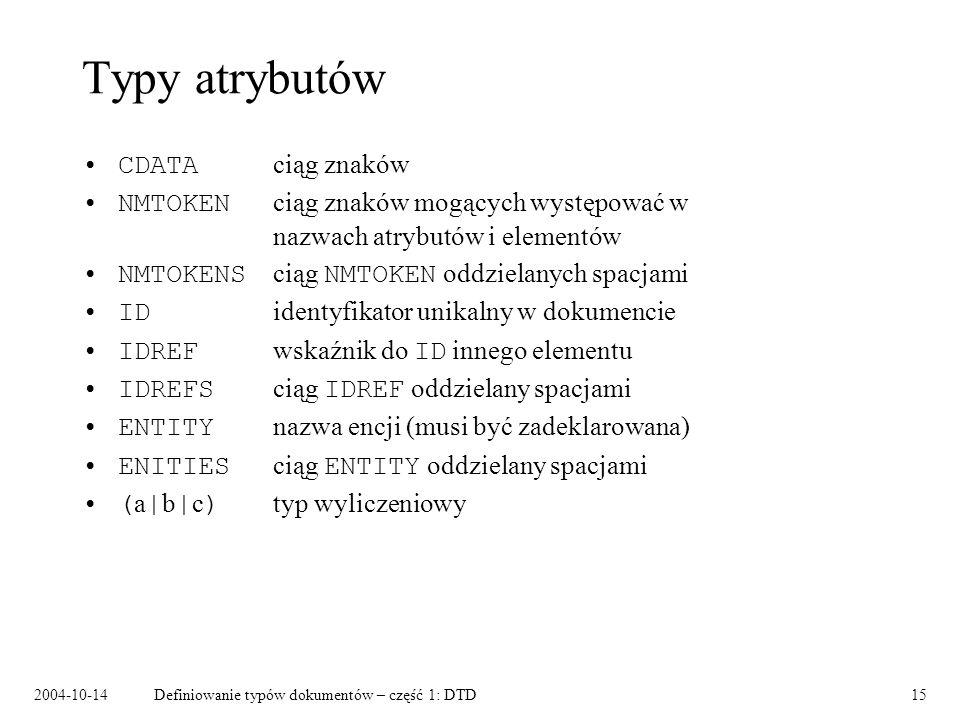 2004-10-14Definiowanie typów dokumentów – część 1: DTD16 Rodzaje atrybutów #REQUIRED #IMPLIED #FIXED Wartość domyślna