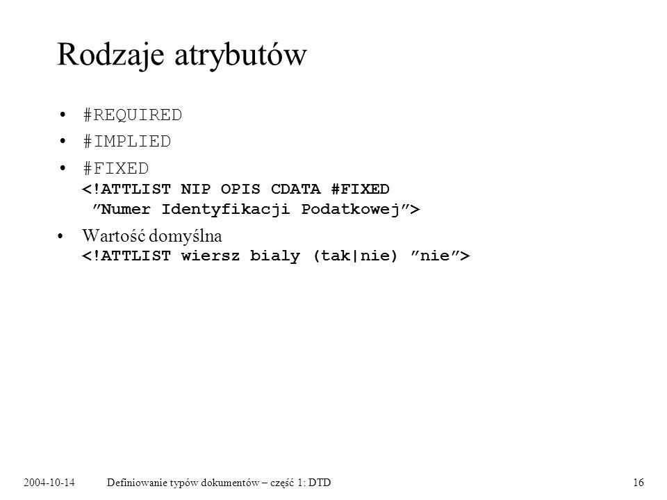 2004-10-14Definiowanie typów dokumentów – część 1: DTD17 Normalizacja wartości atrybutów Upraszcza tworzenie dokumentów.