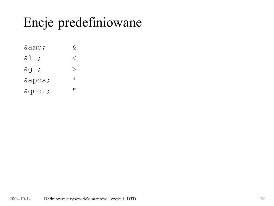 2004-10-14Definiowanie typów dokumentów – część 1: DTD20 Encje wewnętrzne i zewnętrzne Encje wewnętrzne: –DTD: Extensible Markup Language > –Instancja dokumentu: Metajęzyk &xml; wywodzi się z SGML-a.
