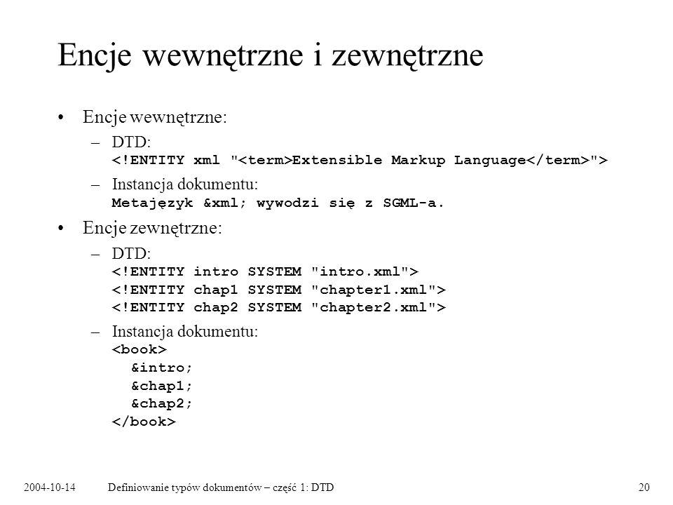 2004-10-14Definiowanie typów dokumentów – część 1: DTD21 Jak odwoływać się do encji zewnętrznych Identyfikatory zewnętrzne: –Identyfikator systemowy: SYSTEM docbook.dtd –Identyfikator publiczny: PUBLIC -//OASIS//DTD DocBook V3.1//EN Odwzorowanie identyfikatorów publicznych na systemowe: plik catalog.
