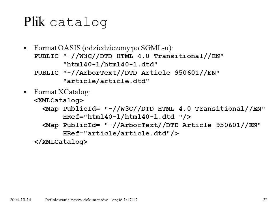 2004-10-14Definiowanie typów dokumentów – część 1: DTD23 Encje parametryczne Wykorzystywane w DTD, np: Zewnętrzne encje parametryczne – modularyzacja DTD, np: %calstbls;