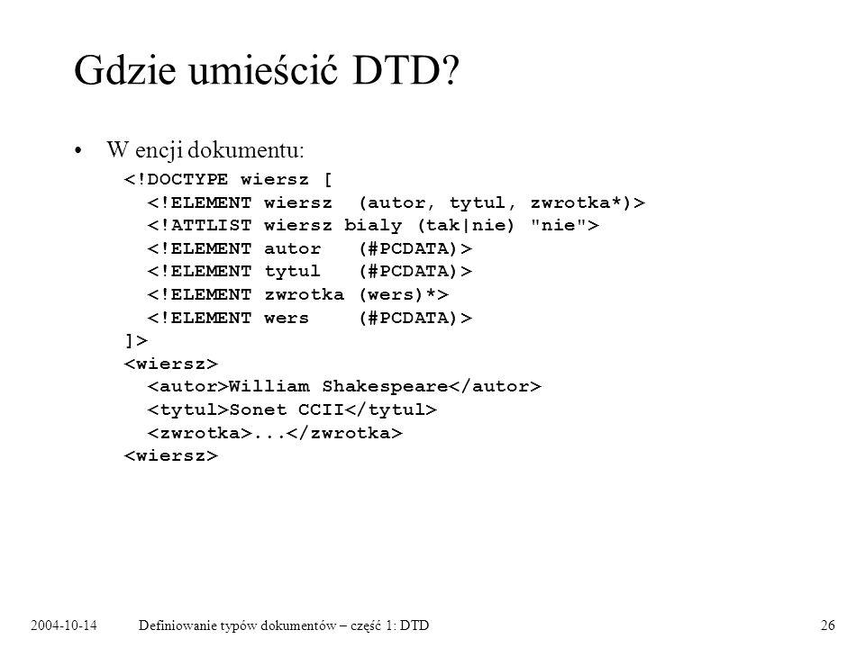 2004-10-14Definiowanie typów dokumentów – część 1: DTD27 Gdzie umieścić DTD.