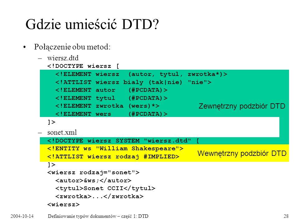 2004-10-14Definiowanie typów dokumentów – część 1: DTD29 Zewnętrzny i wewnętrzny podzbiór DTD Zewnętrzny podzbiór DTD: deklaracje wspólne dla wszystkich dokumentów danego typu: –elementy, atrybuty, –encje parametryczne.