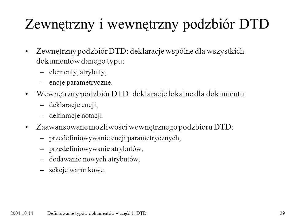 2004-10-14Definiowanie typów dokumentów – część 1: DTD30 Zaawansowana składnia XML Komentarz: Instrukcja przetwarzania: Sekcja CDATA: Odwołania do znaków: ¡ ¡ kody zgodne ze standardem ISO/IEC 10646.