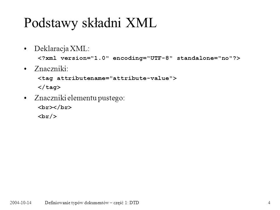 2004-10-14Definiowanie typów dokumentów – część 1: DTD5 Definiowanie języków XML, SGML – metajęzyki.