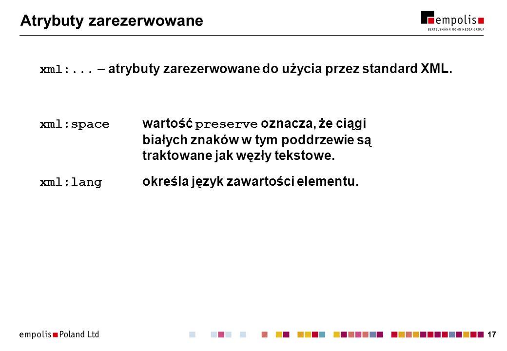 17 Atrybuty zarezerwowane xml:... – atrybuty zarezerwowane do użycia przez standard XML.