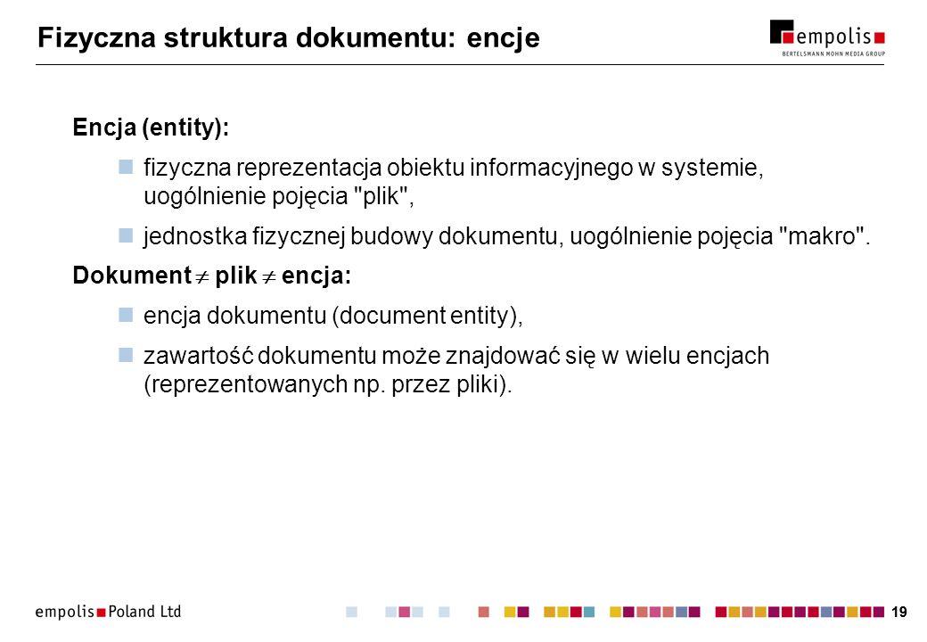 19 Fizyczna struktura dokumentu: encje Encja (entity): fizyczna reprezentacja obiektu informacyjnego w systemie, uogólnienie pojęcia plik , jednostka fizycznej budowy dokumentu, uogólnienie pojęcia makro .