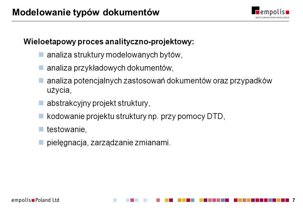 77 Modelowanie typów dokumentów Wieloetapowy proces analityczno-projektowy: analiza struktury modelowanych bytów, analiza przykładowych dokumentów, analiza potencjalnych zastosowań dokumentów oraz przypadków użycia, abstrakcyjny projekt struktury, kodowanie projektu struktury np.