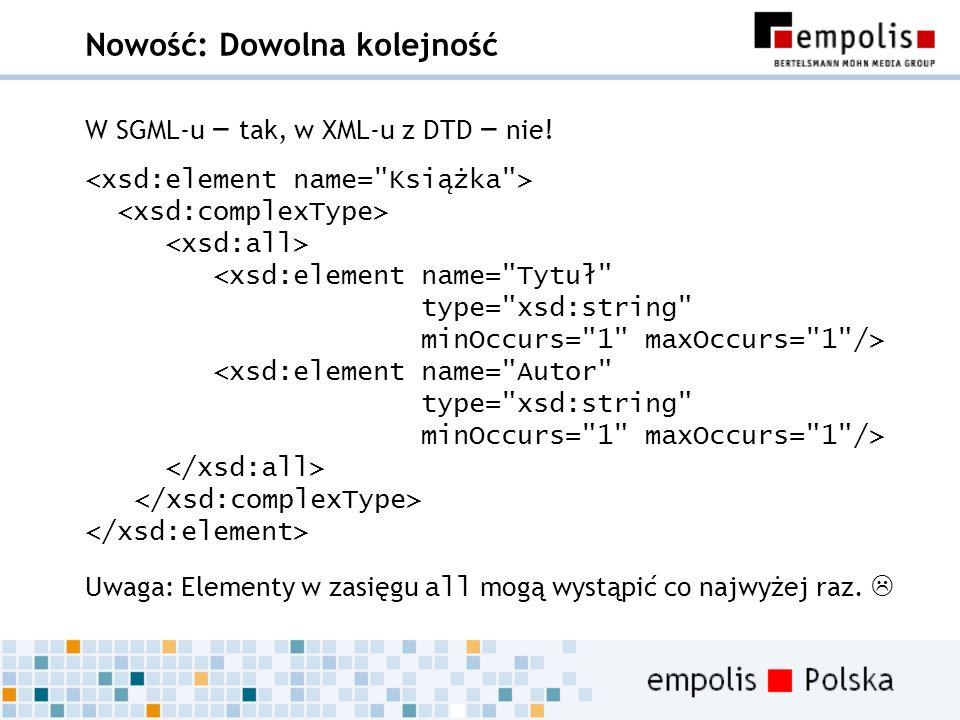 Nowość: Dowolna kolejność W SGML-u – tak, w XML-u z DTD – nie! Uwaga: Elementy w zasięgu all mogą wystąpić co najwyżej raz.