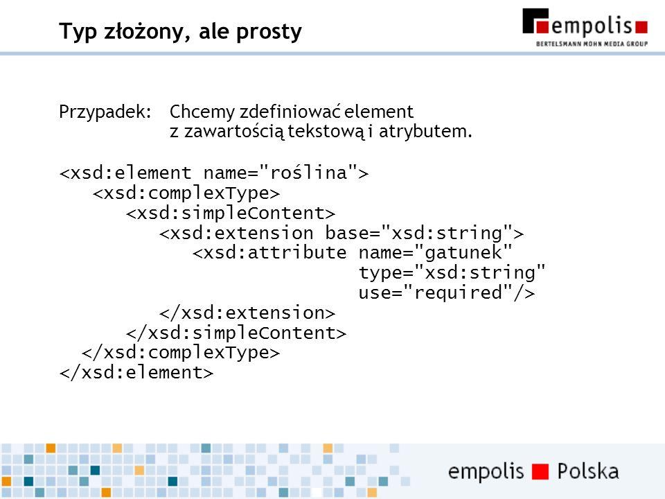 Typ złożony, ale prosty Przypadek:Chcemy zdefiniować element z zawartością tekstową i atrybutem.