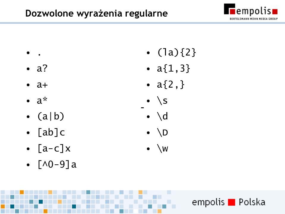 Dozwolone wyrażenia regularne. a? a+ a* (a|b) [ab]c [a-c]x [^0-9]a (la){2} a{1,3} a{2,} \s \d \D \w –