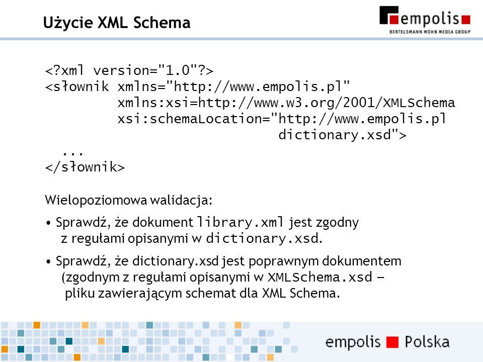 Użycie XML Schema... Wielopoziomowa walidacja: Sprawdź, że dokument library.xml jest zgodny z regułami opisanymi w dictionary.xsd. Sprawdź, że diction