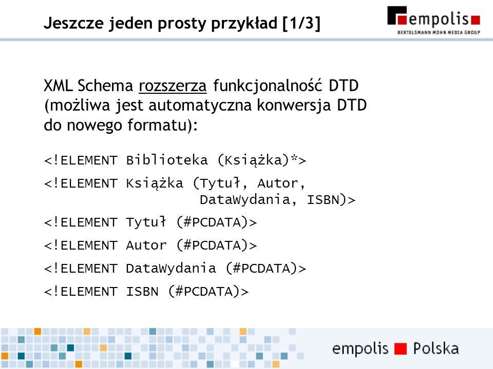 Jeszcze jeden prosty przykład [1/3] XML Schema rozszerza funkcjonalność DTD (możliwa jest automatyczna konwersja DTD do nowego formatu):