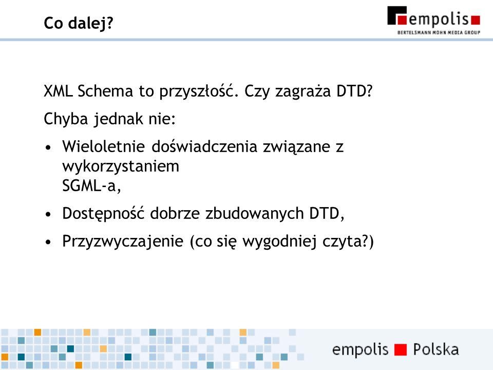Co dalej? XML Schema to przyszłość. Czy zagraża DTD? Chyba jednak nie: Wieloletnie doświadczenia związane z wykorzystaniem SGML-a, Dostępność dobrze z