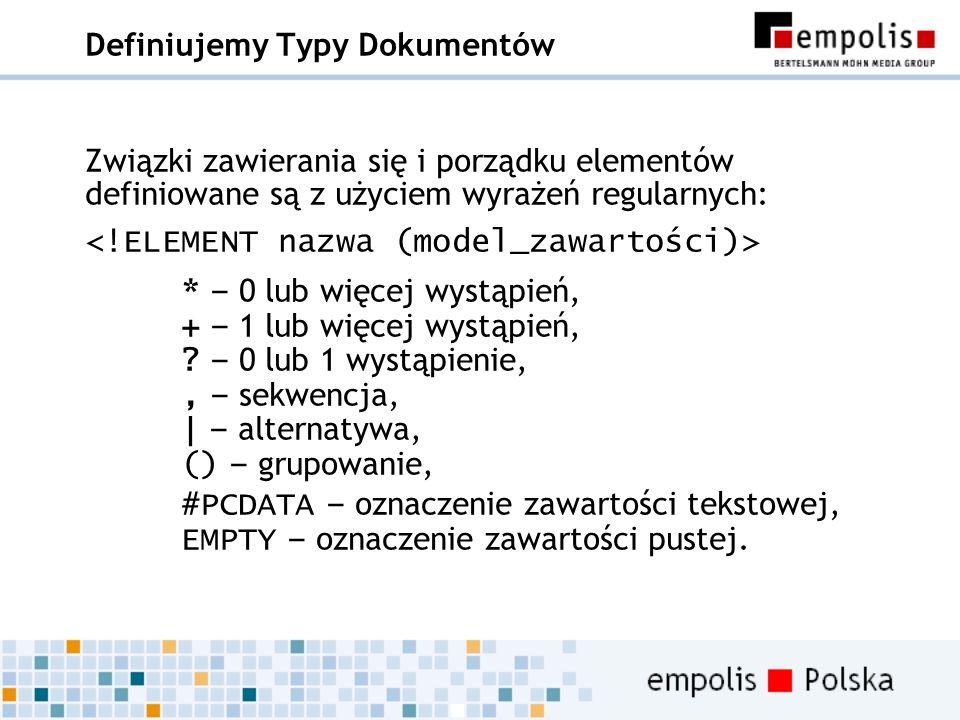 Definiujemy Typy Dokumentów Związki zawierania się i porządku elementów definiowane są z użyciem wyrażeń regularnych: * – 0 lub więcej wystąpień, + –