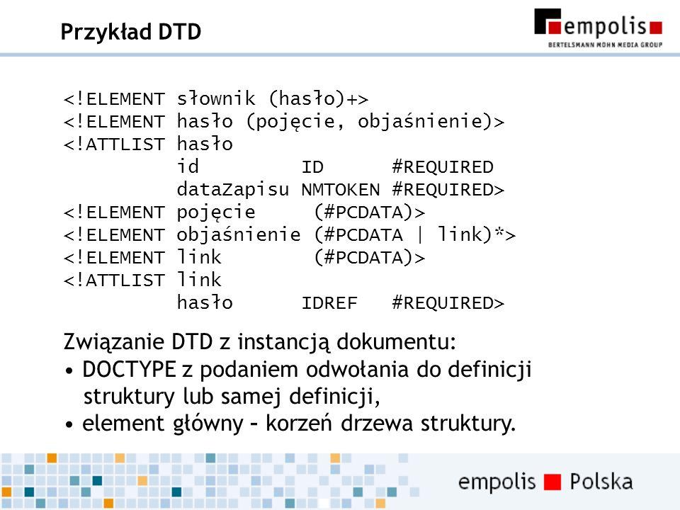 Przykład DTD <!ATTLIST hasło id ID #REQUIRED dataZapisu NMTOKEN #REQUIRED> <!ATTLIST link hasło IDREF #REQUIRED> Związanie DTD z instancją dokumentu: