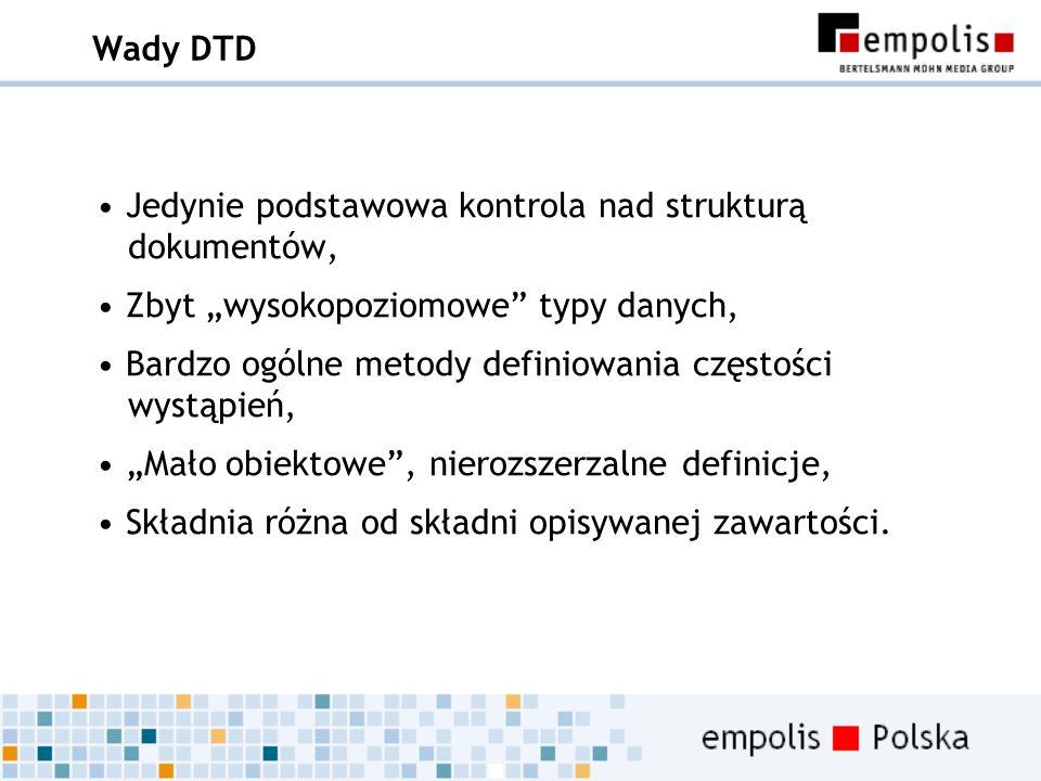 Wady DTD Jedynie podstawowa kontrola nad strukturą dokumentów, Zbyt wysokopoziomowe typy danych, Bardzo ogólne metody definiowania częstości wystąpień
