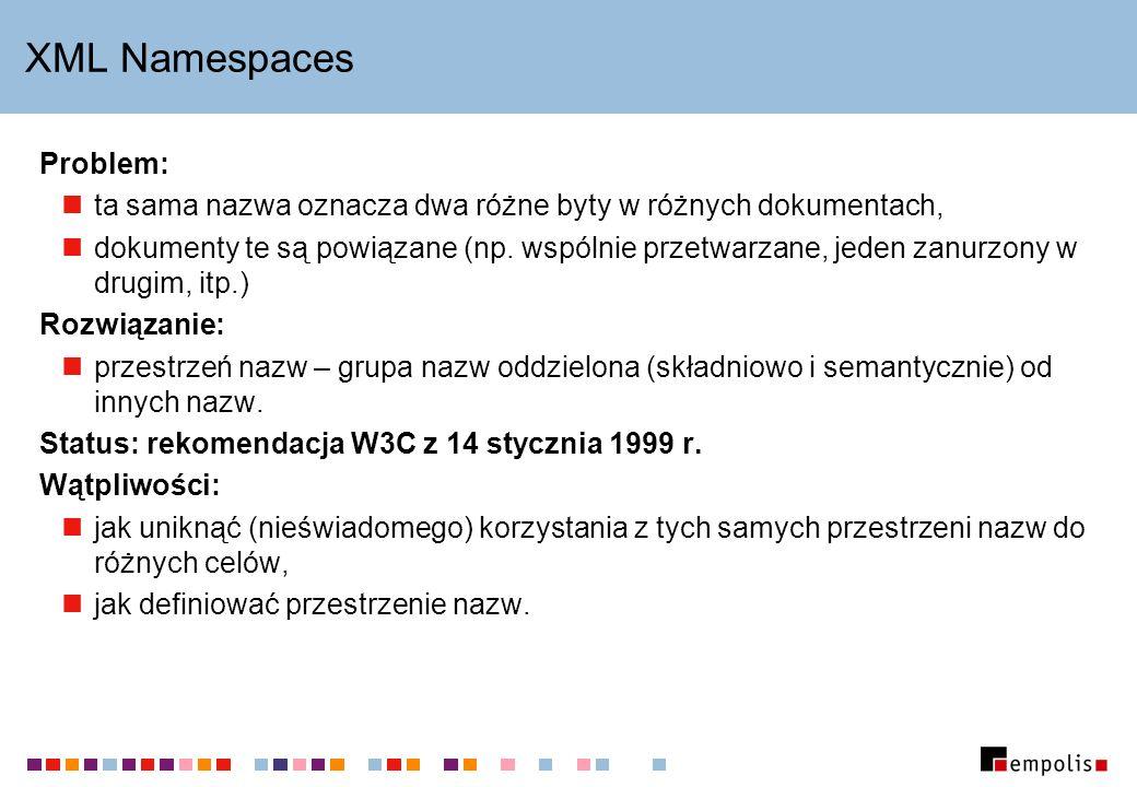 XML Namespaces Problem: ta sama nazwa oznacza dwa różne byty w różnych dokumentach, dokumenty te są powiązane (np. wspólnie przetwarzane, jeden zanurz