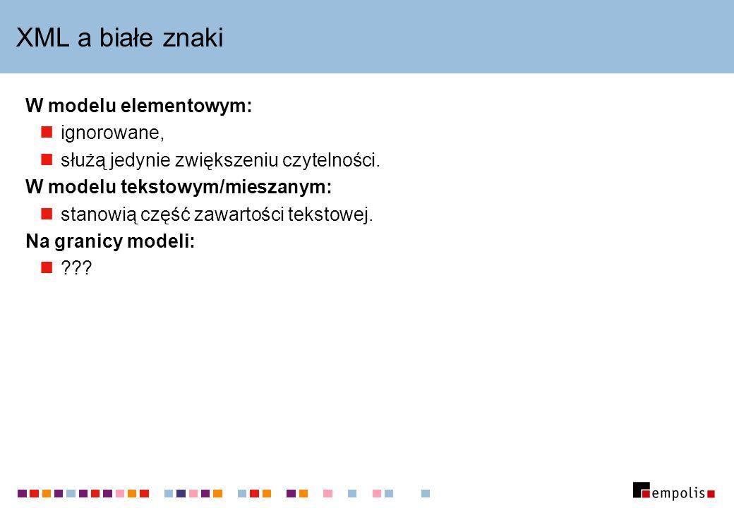 XML a białe znaki W modelu elementowym: ignorowane, służą jedynie zwiększeniu czytelności.