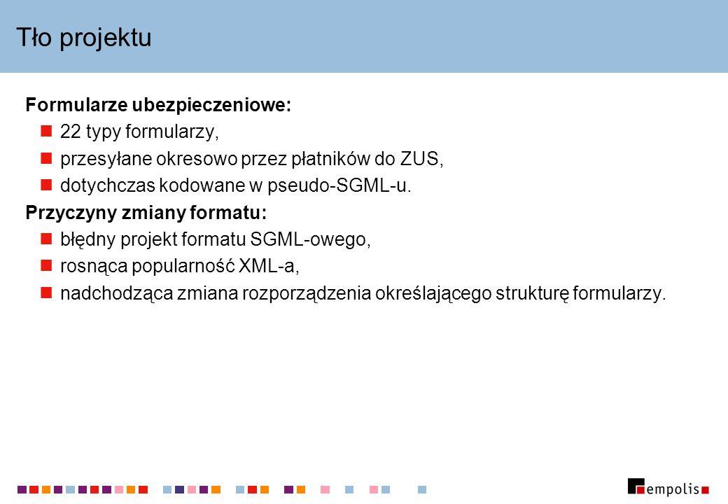 Tło projektu Formularze ubezpieczeniowe: 22 typy formularzy, przesyłane okresowo przez płatników do ZUS, dotychczas kodowane w pseudo-SGML-u. Przyczyn