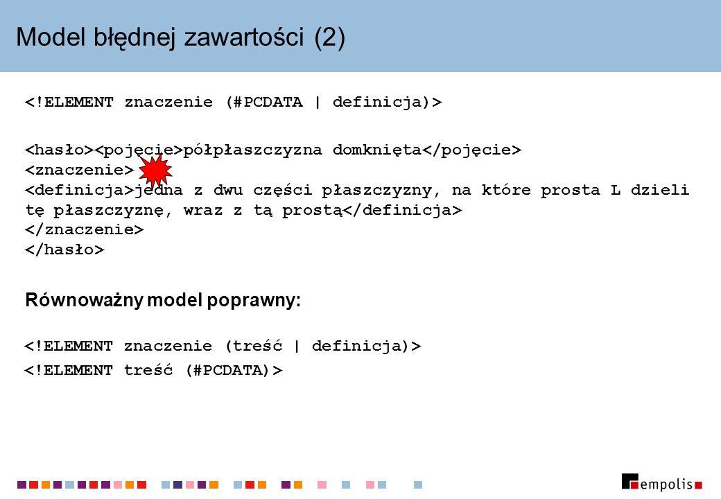 Model błędnej zawartości (2) półpłaszczyzna domknięta jedna z dwu części płaszczyzny, na które prosta L dzieli tę płaszczyznę, wraz z tą prostą Równoważny model poprawny: