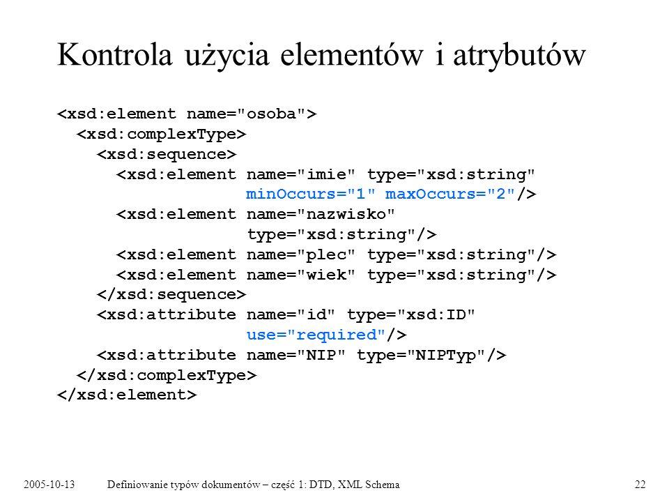 2005-10-13Definiowanie typów dokumentów – część 1: DTD, XML Schema22 Kontrola użycia elementów i atrybutów