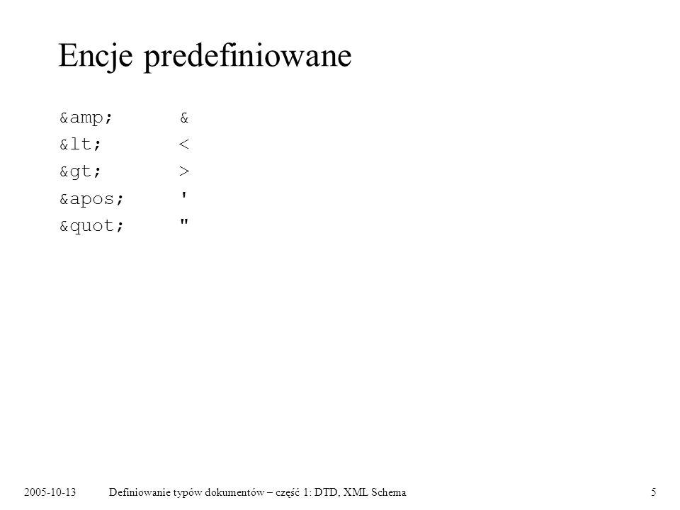 2005-10-13Definiowanie typów dokumentów – część 1: DTD, XML Schema5 Encje predefiniowane &amp;& &lt;< &gt;> &apos;' &quot;