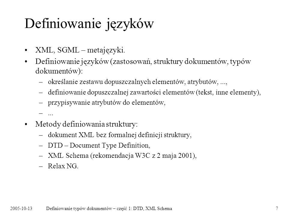 2005-10-13Definiowanie typów dokumentów – część 1: DTD, XML Schema7 Definiowanie języków XML, SGML – metajęzyki. Definiowanie języków (zastosowań, str
