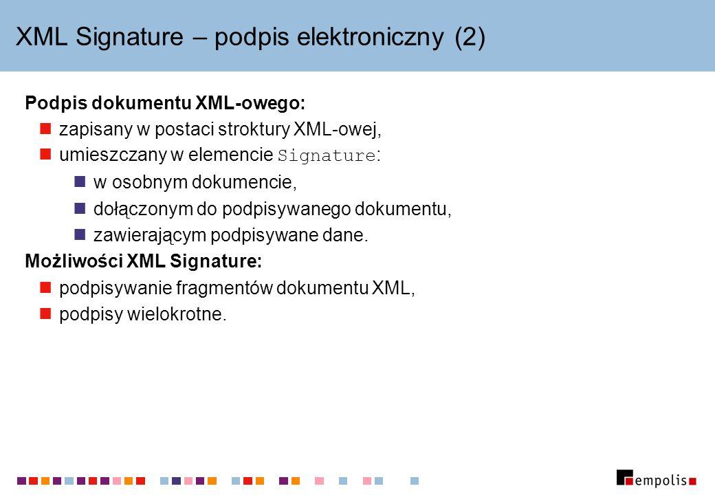 XML Signature – podpis elektroniczny (2) Podpis dokumentu XML-owego: zapisany w postaci stroktury XML-owej, umieszczany w elemencie Signature : w osob