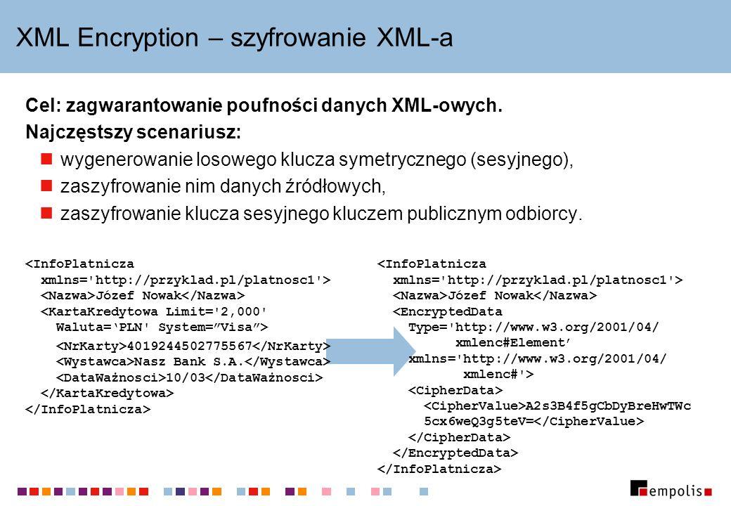 XML Encryption – szyfrowanie XML-a Cel: zagwarantowanie poufności danych XML-owych. Najczęstszy scenariusz: wygenerowanie losowego klucza symetryczneg