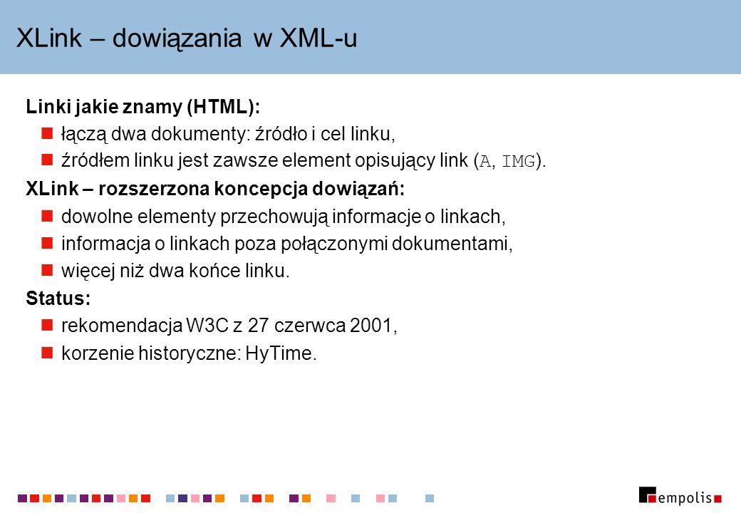 XLink – dowiązania w XML-u Linki jakie znamy (HTML): łączą dwa dokumenty: źródło i cel linku, źródłem linku jest zawsze element opisujący link ( A, IM