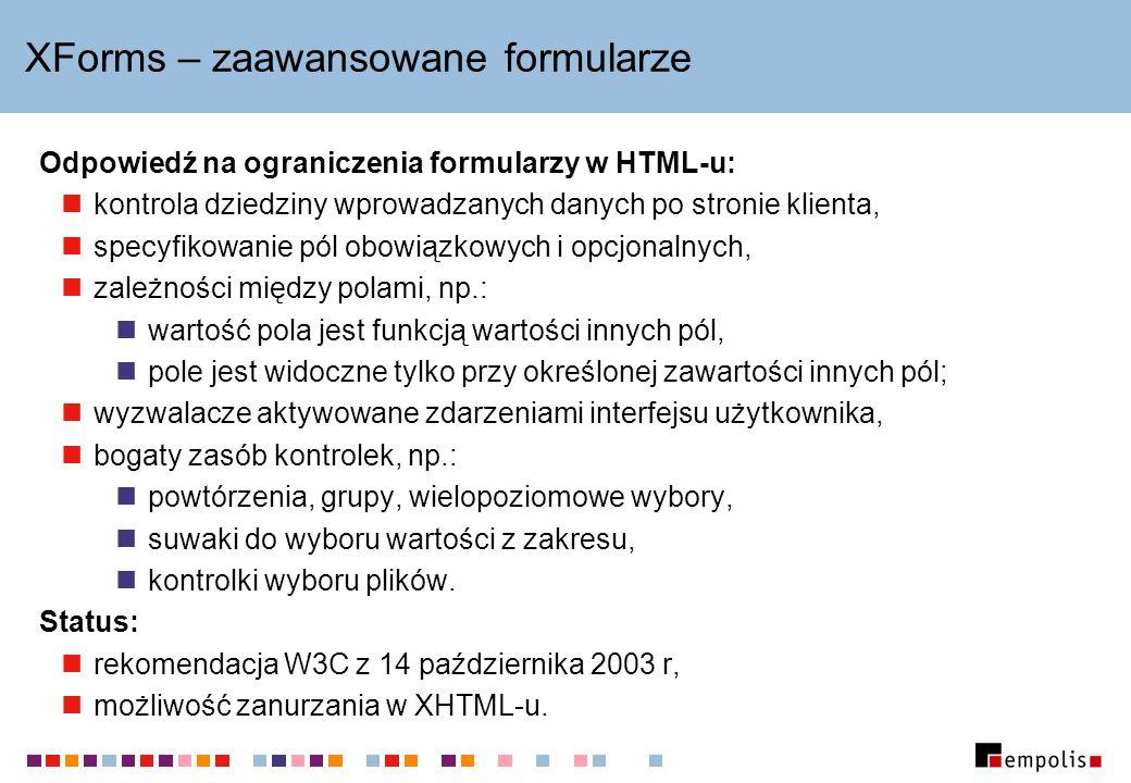 XForms – zaawansowane formularze Odpowiedź na ograniczenia formularzy w HTML-u: kontrola dziedziny wprowadzanych danych po stronie klienta, specyfikow