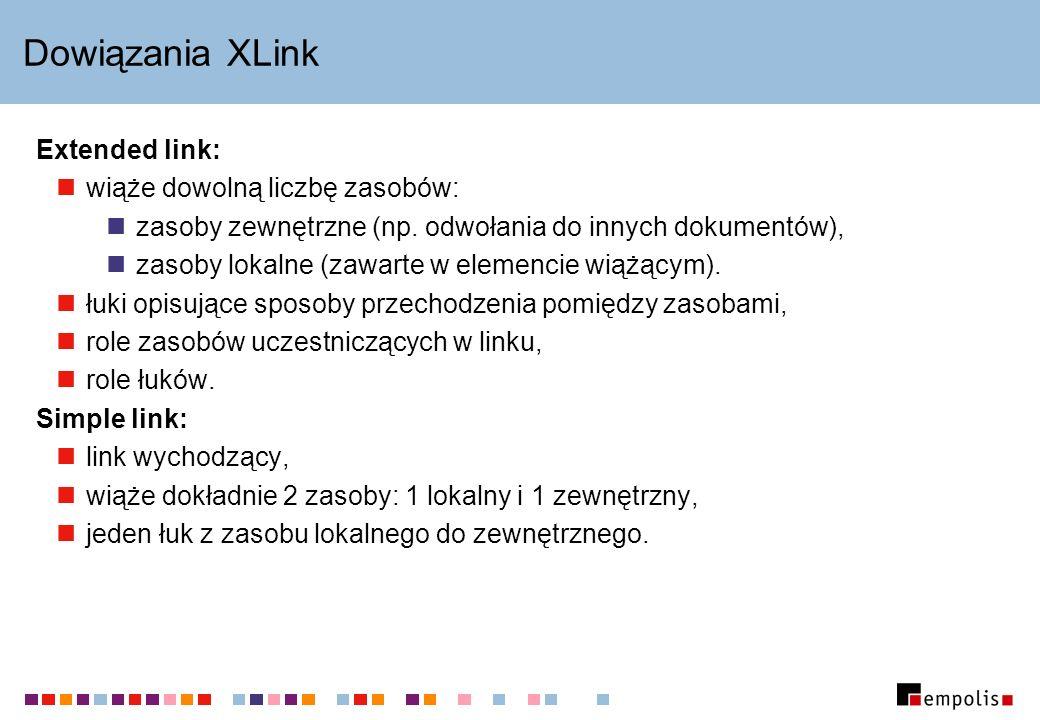 Dowiązania XLink Extended link: wiąże dowolną liczbę zasobów: zasoby zewnętrzne (np. odwołania do innych dokumentów), zasoby lokalne (zawarte w elemen