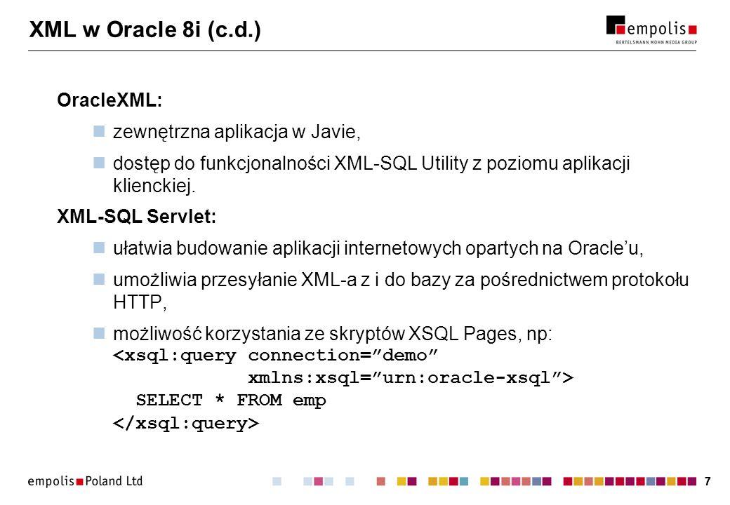 77 XML w Oracle 8i (c.d.) OracleXML: zewnętrzna aplikacja w Javie, dostęp do funkcjonalności XML-SQL Utility z poziomu aplikacji klienckiej. XML-SQL S