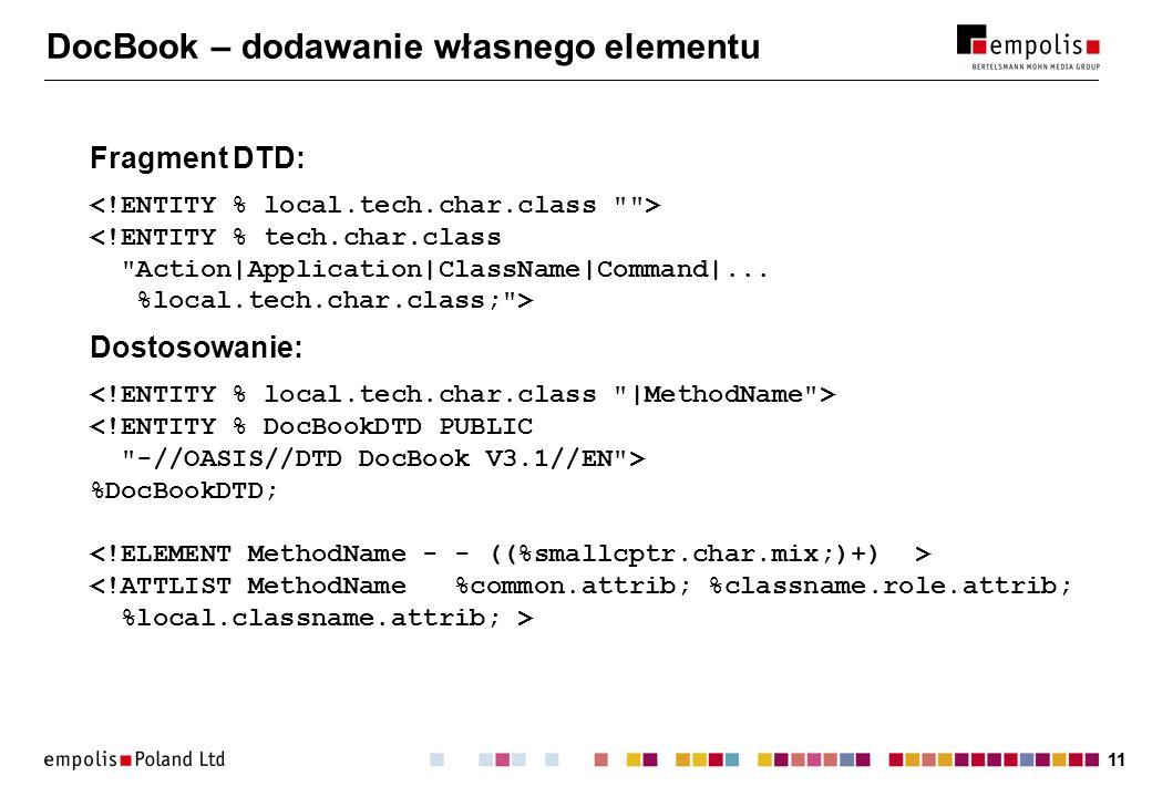 11 DocBook – dodawanie własnego elementu Fragment DTD: Dostosowanie: %DocBookDTD;