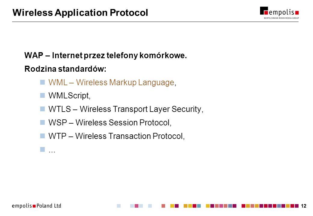 12 Wireless Application Protocol WAP – Internet przez telefony komórkowe. Rodzina standardów: WML – Wireless Markup Language, WMLScript, WTLS – Wirele