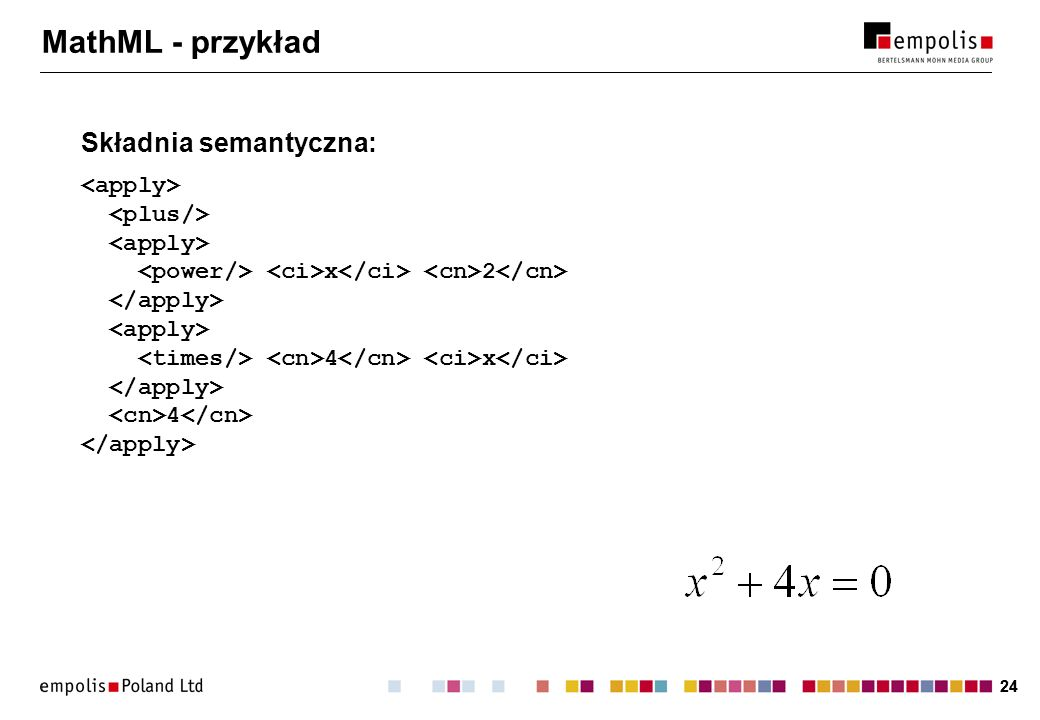 24 MathML - przykład Składnia semantyczna: x 2 4 x 4