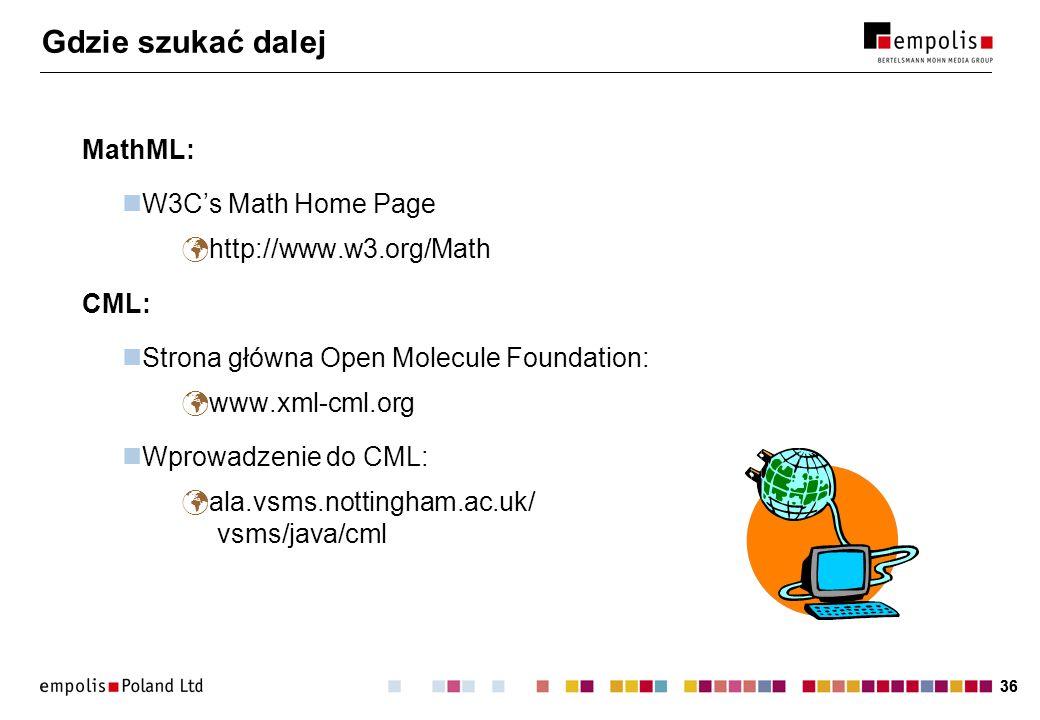 36 Gdzie szukać dalej MathML: W3Cs Math Home Page http://www.w3.org/Math CML: Strona główna Open Molecule Foundation: www.xml-cml.org Wprowadzenie do