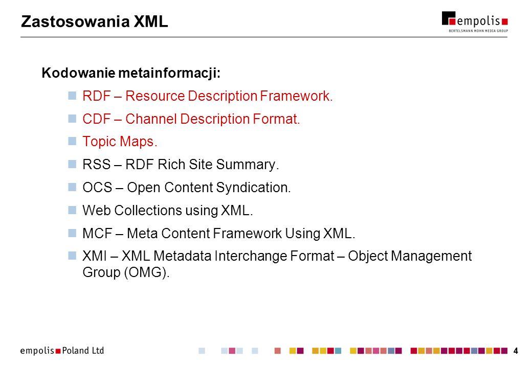 44 Zastosowania XML Kodowanie metainformacji: RDF – Resource Description Framework. CDF – Channel Description Format. Topic Maps. RSS – RDF Rich Site