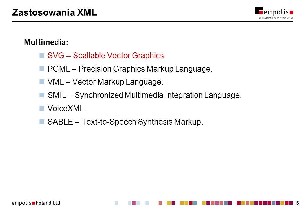 66 Zastosowania XML Multimedia: SVG – Scallable Vector Graphics. PGML – Precision Graphics Markup Language. VML – Vector Markup Language. SMIL – Synch