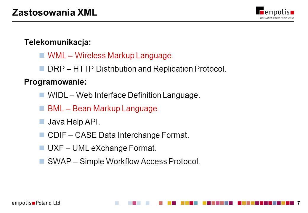 77 Zastosowania XML Telekomunikacja: WML – Wireless Markup Language. DRP – HTTP Distribution and Replication Protocol. Programowanie: WIDL – Web Inter