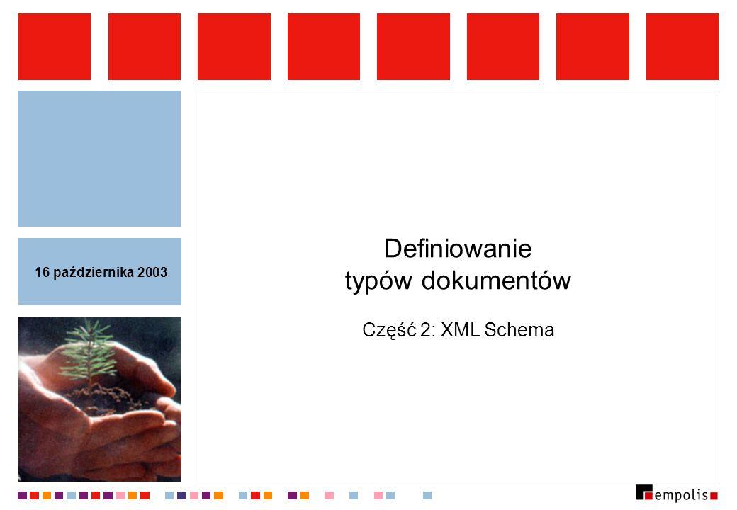 Definiowanie typów dokumentów Część 2: XML Schema 16 października 2003