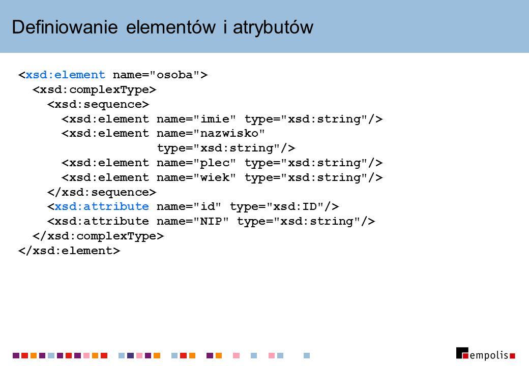 Określanie typu elementu/atrybutu Atrybut type : Podelement complexType lub simpleType :...