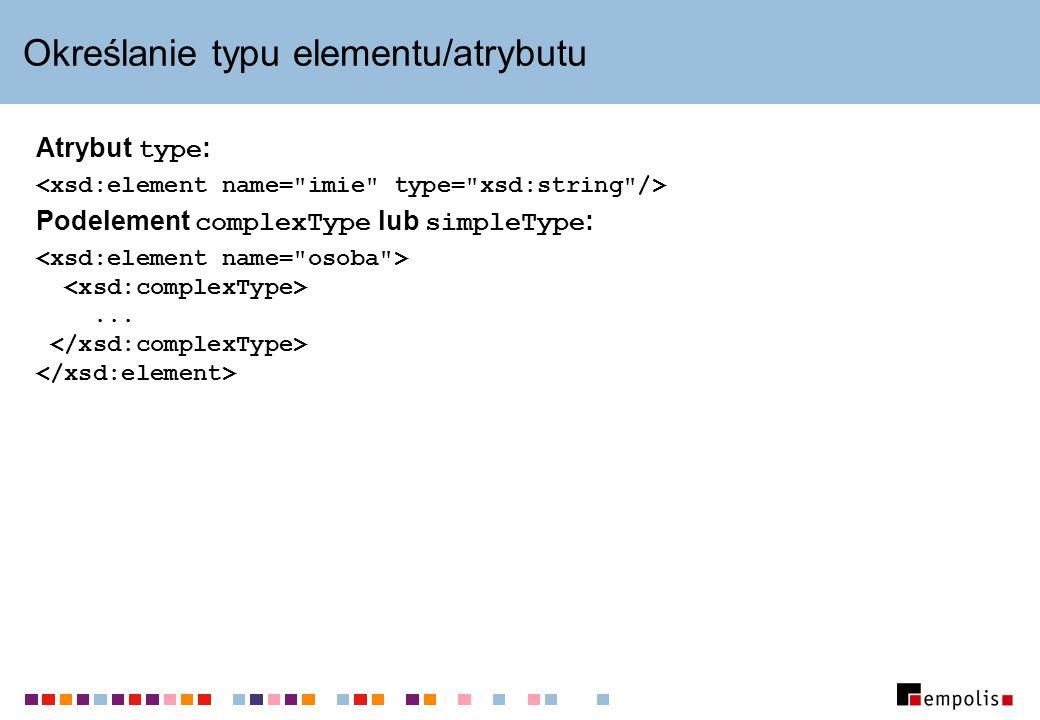 Typy proste Wbudowane typy proste: string, boolean, integer, float, dateTime, ID, IDREF, CDATA,...