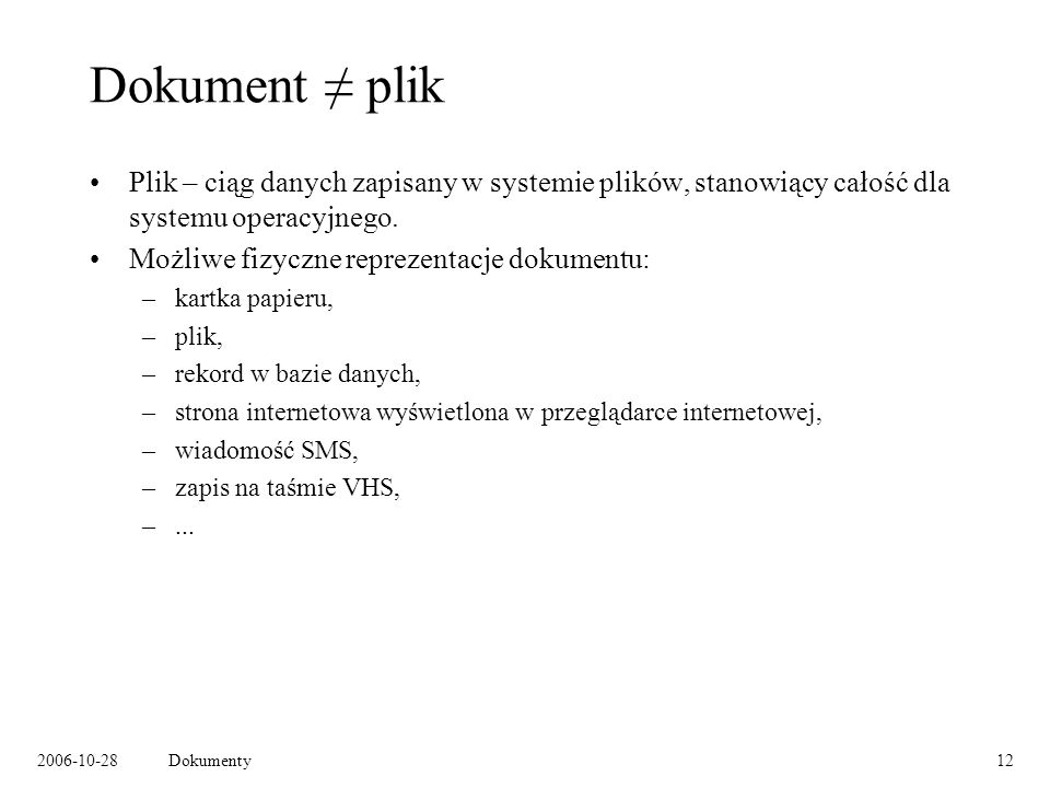 2006-10-28Dokumenty12 Dokument plik Plik – ciąg danych zapisany w systemie plików, stanowiący całość dla systemu operacyjnego.