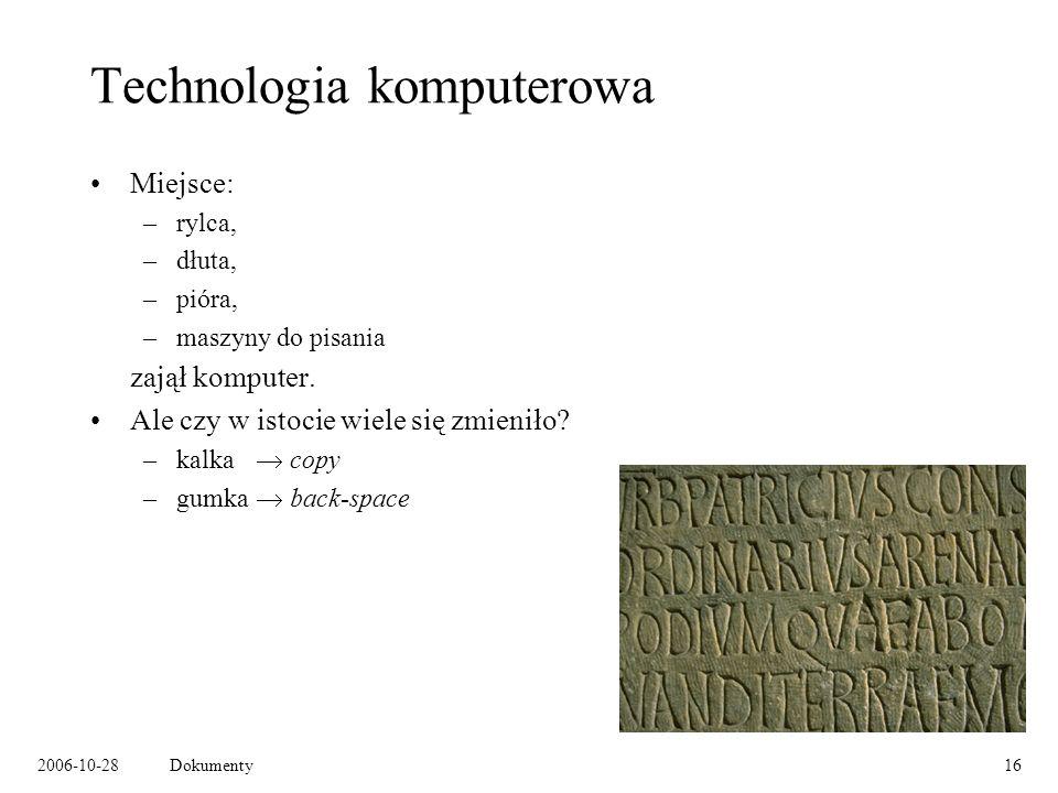 2006-10-28Dokumenty16 Technologia komputerowa Miejsce: –rylca, –dłuta, –pióra, –maszyny do pisania zajął komputer.