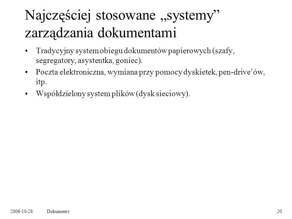 2006-10-28Dokumenty20 Najczęściej stosowane systemy zarządzania dokumentami Tradycyjny system obiegu dokumentów papierowych (szafy, segregatory, asystentka, goniec).