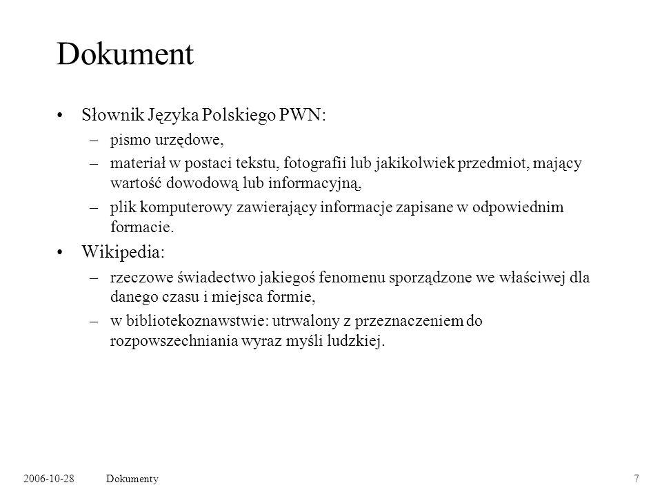 2006-10-28Dokumenty7 Dokument Słownik Języka Polskiego PWN: –pismo urzędowe, –materiał w postaci tekstu, fotografii lub jakikolwiek przedmiot, mający wartość dowodową lub informacyjną, –plik komputerowy zawierający informacje zapisane w odpowiednim formacie.