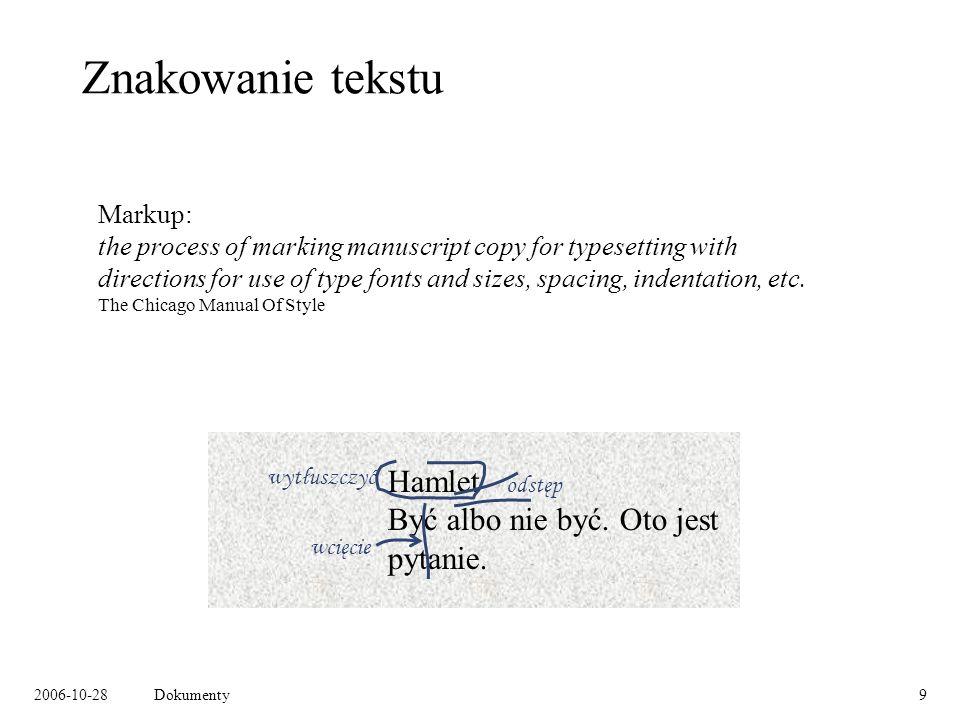 2006-10-28Dokumenty10 Znakowanie tekstu w epoce komputerów Hamlet Być albo nie być.
